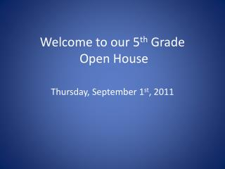 Welcome to our 5 th  Grade  Open House