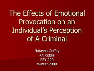 The Effects of Emotional Provocation on an Individual s Perception of A Criminal