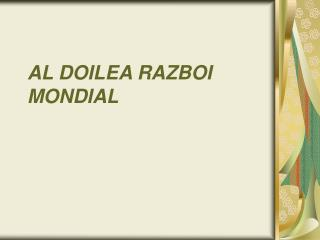 AL DOILEA R AZ BOI MONDIAL