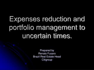 Expenses reduction and portfolio management to uncertain times.