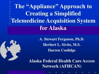 "The ""Appliance"" Approach to Creating a Simplified Telemedicine Acquisition System for Alaska"