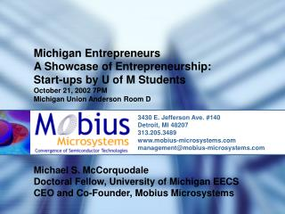 Michigan Entrepreneurs  A Showcase of Entrepreneurship: Start-ups by U of M Students October 21, 2002 7PM Michigan Union