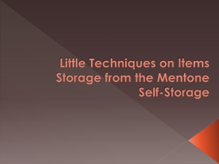 Little Techniques on Items Storage from the Mentone Self-Sto
