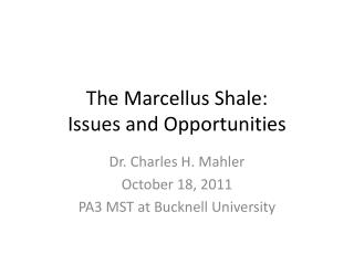 The Marcellus Shale: Issues and Opportunities