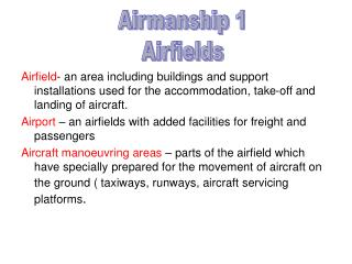 Airfield - an area including buildings and support installations used for the accommodation, take-off and landing of air