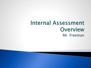 Internal Assessment Overview Mr. Freeman