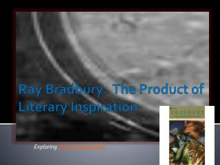 Ray Bradbury:  The Product of Literary Inspiration