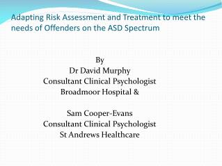 Adapting Risk Assessment and Treatment to meet the needs of Offenders on the ASD Spectrum