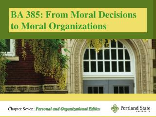 BA 385: From Moral Decisions to Moral Organizations