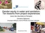 Gender equity in water and sanitation: Ten lessons from project experiences avec des r sum es en fran ais