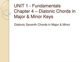 UNIT 1 - Fundamentals Chapter 4 – Diatonic Chords in Major & Minor Keys