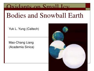 Oxidants on Small Icy Bodies and Snowball Earth