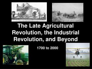 The Late Agricultural Revolution, the Industrial Revolution, and Beyond
