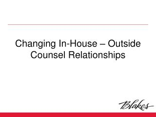 Changing In-House – Outside Counsel Relationships