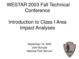 WESTAR 2003 Fall Technical Conference  Introduction to Class I Area  Impact Analyses