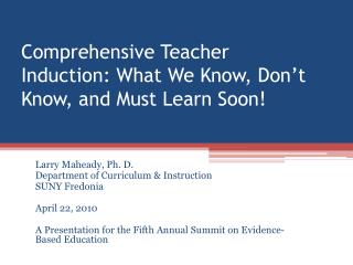 Comprehensive Teacher Induction: What We Know, Don't Know, and Must Learn Soon!