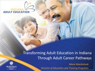 Transforming Adult Education in Indiana  Through Adult Career Pathways