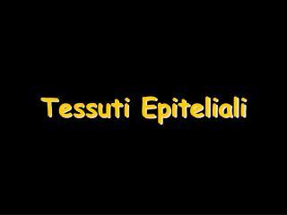 Tessuti Epiteliali