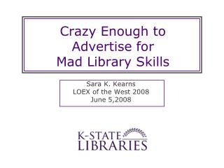 Crazy Enough to Advertise for Mad Library Skills