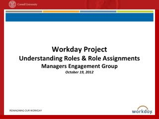 Workday Project  Understanding Roles & Role Assignments Managers Engagement Group October 19, 2012