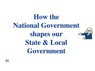 How the                    National Government shapes our               State  Local Government