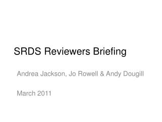 SRDS Reviewers Briefing