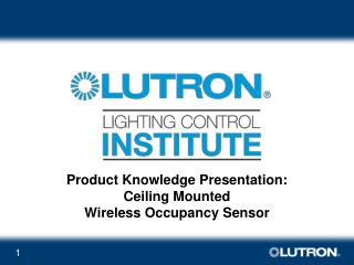 Product Knowledge Presentation: Ceiling Mounted Wireless Occupancy Sensor