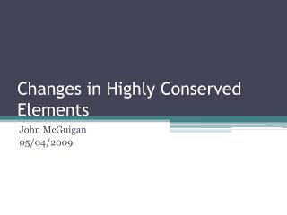 Changes in Highly Conserved Elements