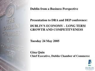 Dublin from a Business Perspective Presentation to DRA and DEP conference: DUBLIN'S ECONOMY – LONG TERM GROWTH AND COMPE