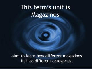 This term's unit is Magazines