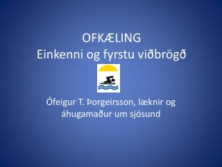 OFKÆLING Einkenni og fyrstu viðbrögð