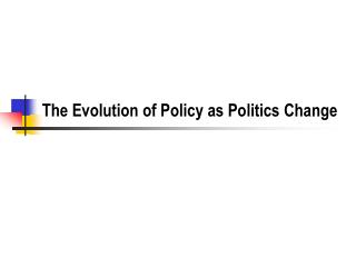The Evolution of Policy as Politics Change