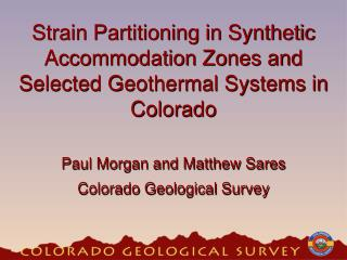 Strain Partitioning in Synthetic Accommodation Zones and Selected Geothermal Systems in Colorado Paul Morgan and Matthew