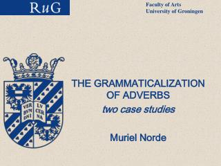 THE GRAMMATICALIZATION OF ADVERBS two case studies Muriel Norde