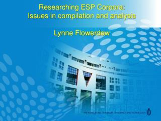 Researching ESP Corpora: Issues in compilation and analysis Lynne Flowerdew