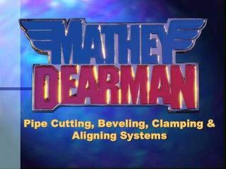 Pipe Cutting, Beveling, Clamping &  Aligning Systems
