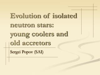 Evolution of isolated neutron stars: young coolers and old accretors