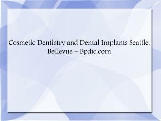 Cosmetic Dentistry Seattle, Implants Bellevue - Bpdic.com