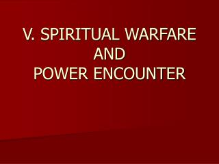 V. SPIRITUAL WARFARE AND POWER ENCOUNTER