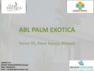 ABL Palm Exotica Bhiwadi 0%Brokerage Available Cal9910061017