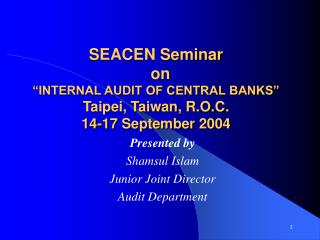 "SEACEN Seminar   on ""INTERNAL AUDIT OF CENTRAL BANKS"" Taipei, Taiwan, R.O.C. 14-17 September 2004"