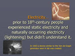 Electricity… prior to 18 th -century people experienced static electricity and naturally occurring electricity (lighteni