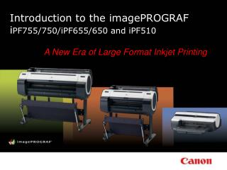 Introduction to the imagePROGRAF i PF755/750/iPF655/650 and iPF510