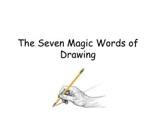 The Seven Magic Words of Drawing