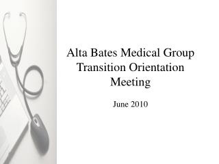 Alta Bates Medical Group Transition Orientation Meeting June 2010
