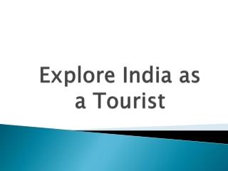 Explore India as a Tourist