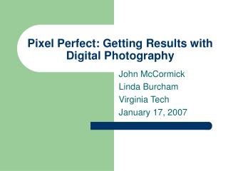 Pixel Perfect: Getting Results with Digital Photography