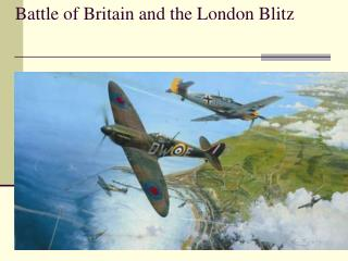 Battle of Britain and the London Blitz