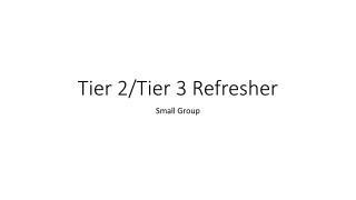 Tier 2/Tier 3 Refresher