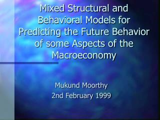 Mixed Structural and Behavioral Models for Predicting the Future Behavior of some Aspects of the Macroeconomy
